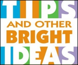 Tips and other bright ideas